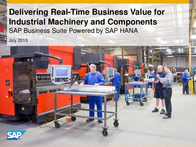 July 2013 Delivering Real-Time Business Value for Industrial Machinery and Components SAP Business Suite Powered by SAP HA...