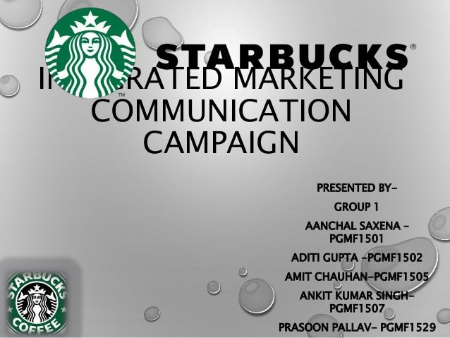 starbucks integrated marketing communication campaign Integrated marketing communication campaign presented bysaurabh chandra srivastava vinay bihari.