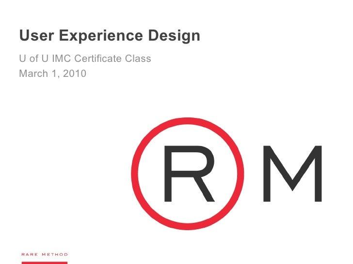User Experience Design U of U IMC Certificate Class March 1, 2010
