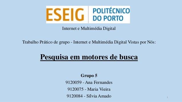 Internet e Multimédia Digital Trabalho Prático de grupo - Internet e Multimédia Digital Vistas por Nós: Pesquisa em motore...