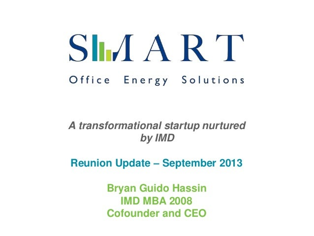 A transformational startup nurtured by IMD Reunion Update – September 2013 Bryan Guido Hassin IMD MBA 2008 Cofounder and C...