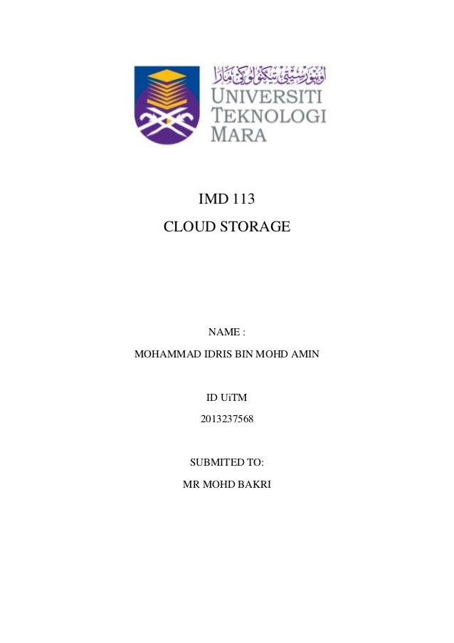 IMD 113 CLOUD STORAGE NAME : MOHAMMAD IDRIS BIN MOHD AMIN ID UiTM 2013237568 SUBMITED TO: MR MOHD BAKRI