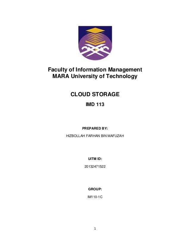 1 Faculty of Information Management MARA University of Technology CLOUD STORAGE IMD 113 PREPARED BY: HIZBOLLAH FARHAN BIN ...