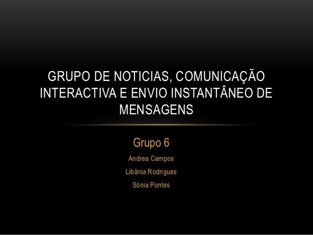 GRUPO DE NOTICIAS, COMUNICAÇÃOINTERACTIVA E ENVIO INSTANTÂNEO DE            MENSAGENS              Grupo 6            Andr...