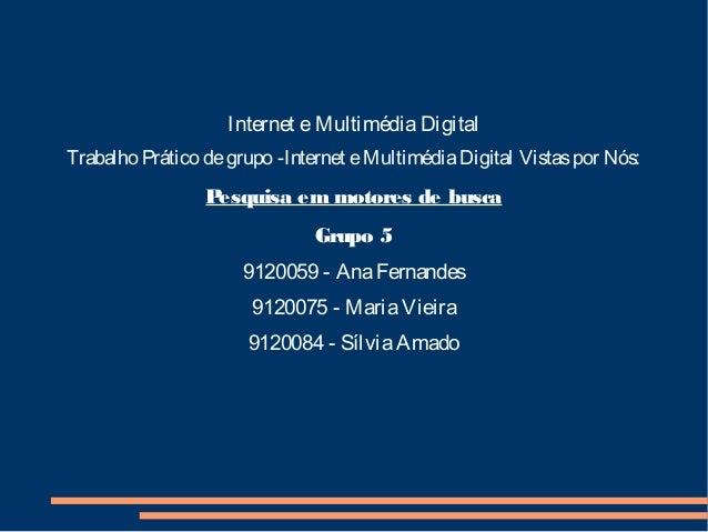 Internet eMultimédiaDigitalTrabalho Prático degrupo -Internet eMultimédiaDigital Vistaspor Nós:Pesquisa em motores de busc...