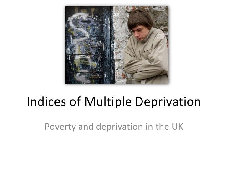 Indices of Multiple Deprivation   Poverty and deprivation in the UK