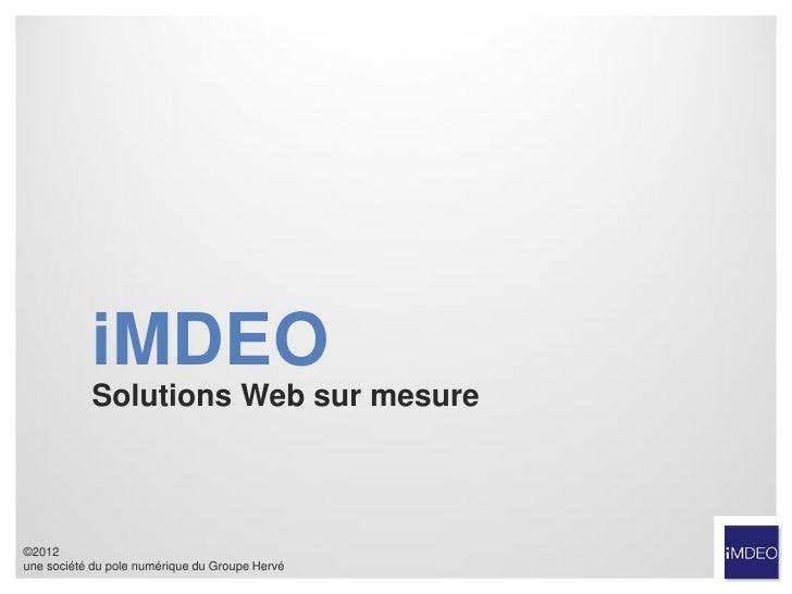 iMDEO           Solutions Web sur mesure©2012une société du pole numérique du Groupe Hervé