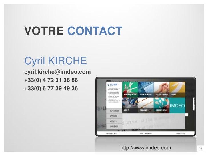 VOTRE CONTACTCyril KIRCHEcyril.kirche@imdeo.com+33(0) 4 72 31 38 88+33(0) 6 77 39 49 36                         http://www...
