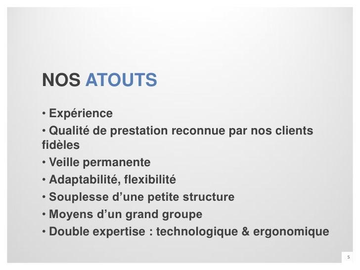 NOS ATOUTS• Expérience• Qualité de prestation reconnue par nos clientsfidèles• Veille permanente• Adaptabilité, flexibilit...