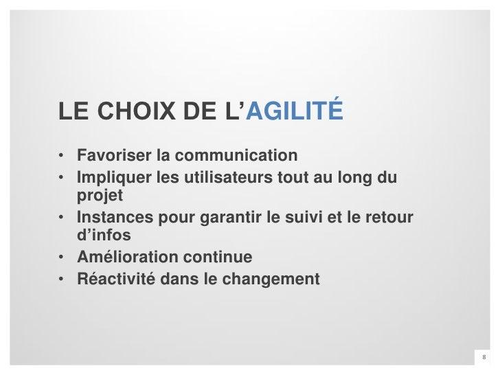 LE CHOIX DE L'AGILITÉ• Favoriser la communication• Impliquer les utilisateurs tout au long du  projet• Instances pour gara...