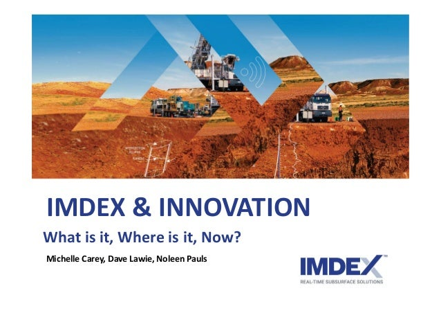 IMDEX & INNOVATION What is it, Where is it, Now? Michelle Carey, Dave Lawie, Noleen Pauls