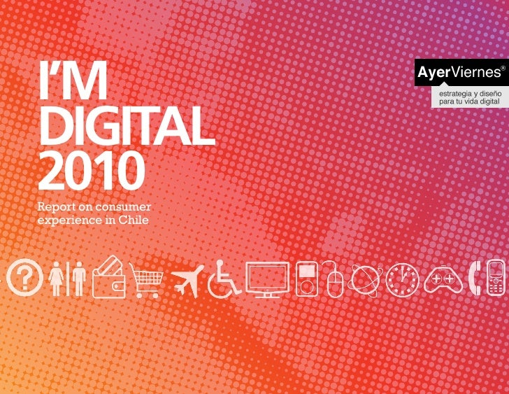 I'MDIGITAL2010Report on consumerexperience in Chile                      I'M DIGITAL 2010   Report on consumer experience ...