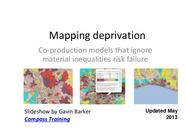 Mapping deprivationCo-production models that ignorematerial inequalities risk failureSlideshow by Gavin BarkerCompass Trai...