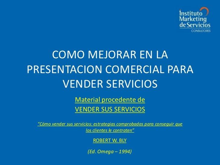 COMO MEJORAR EN LA PRESENTACION COMERCIAL PARA       VENDER SERVICIOS                    Material procedente de           ...