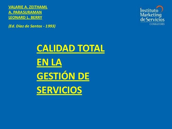VALARIE A. ZEITHAML<br />A. PARASURAMAN<br />LEONARD L. BERRY<br />(Ed. Díaz de Santos - 1993)<br />CALIDAD TOTAL EN LA<br...
