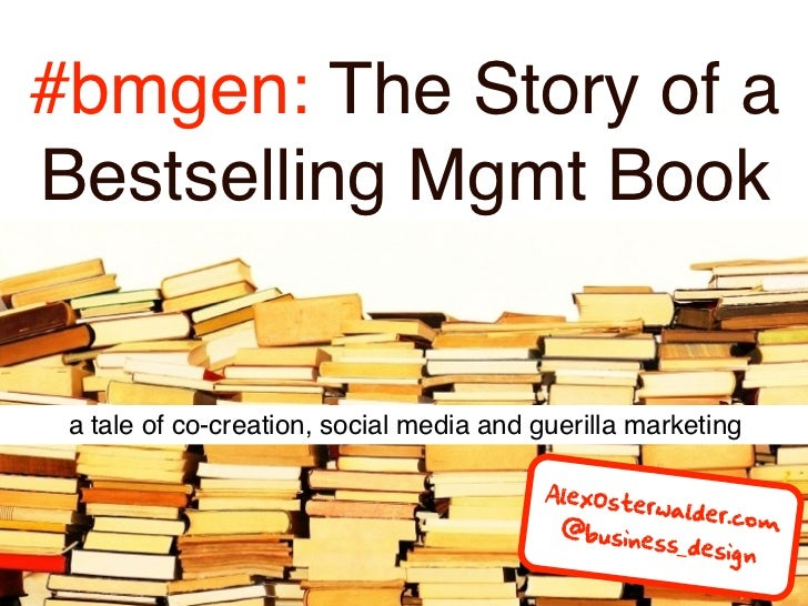 #bmgen: The Story of aBestselling Mgmt Book a tale of co-creation, social media and guerilla marketing                    ...
