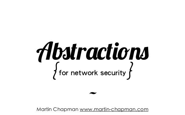 ~ Abstractions {for network security} Martin Chapman www.martin-chapman.com