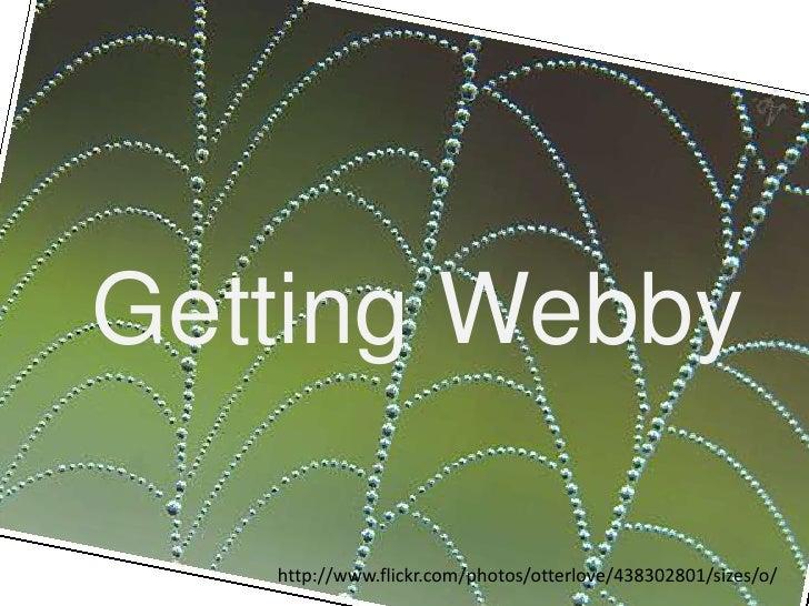 Getting Webby<br />http://www.flickr.com/photos/otterlove/438302801/sizes/o/<br />