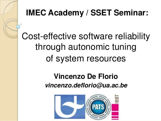 IMEC Academy / SSET Seminar:  Cost-effective software reliability through autonomic tuning of system resources Vincenzo De...