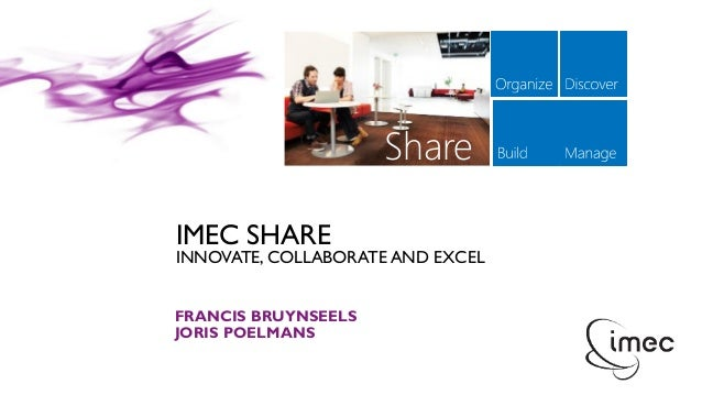 IMEC SHARE INNOVATE, COLLABORATE AND EXCEL FRANCIS BRUYNSEELS JORIS POELMANS Share