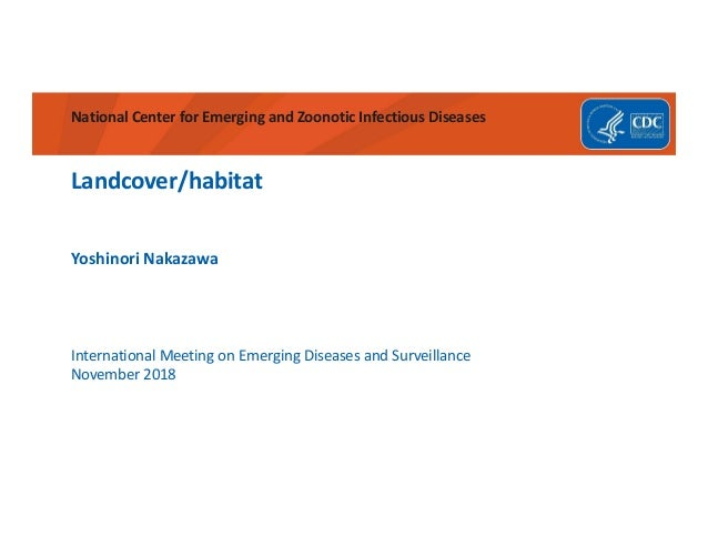 National Center for Emerging and Zoonotic Infectious Diseases Landcover/habitat International Meeting on Emerging Diseases...