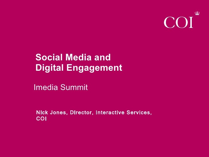 Social Media and  Digital Engagement Imedia Summit Nick Jones, Director, Interactive Services, COI