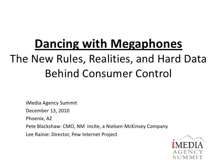 Dancing with MegaphonesThe New Rules, Realities, and Hard Data      Behind Consumer Control   iMedia Agency Summit   Decem...