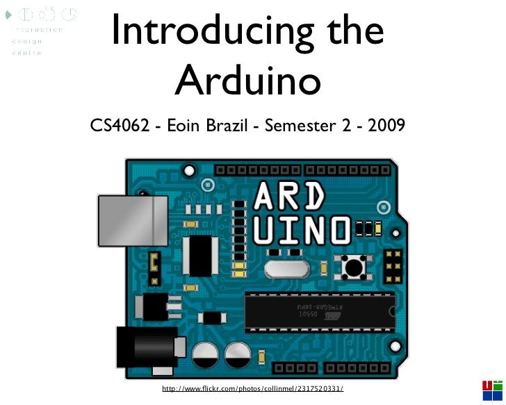 Introducing the       Arduino CS4062 - Eoin Brazil - Semester 2 - 2009              http://www.flickr.com/photos/collinmel/...