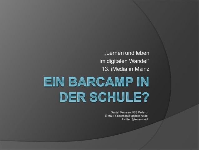 """""""Lernen und leben im digitalen Wandel"""" 13. iMedia in Mainz Daniel Bernsen, IGS Pellenz E-Mail: d.bernsen@igspellenz.de Twi..."""