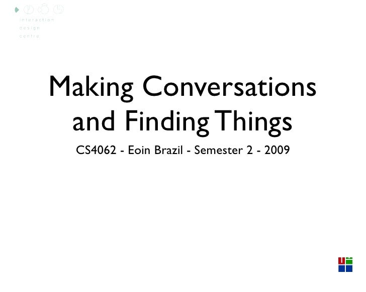 Making Conversations  and Finding Things   CS4062 - Eoin Brazil - Semester 2 - 2009