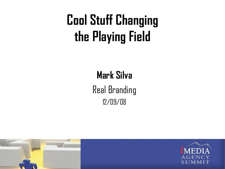Cool Stuff Changing the Playing Field Mark Silva Real Branding 12/09/08