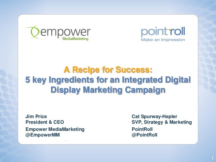 A Recipe for Success:5 key Ingredients for an Integrated Digital       Display Marketing CampaignJim Price                ...