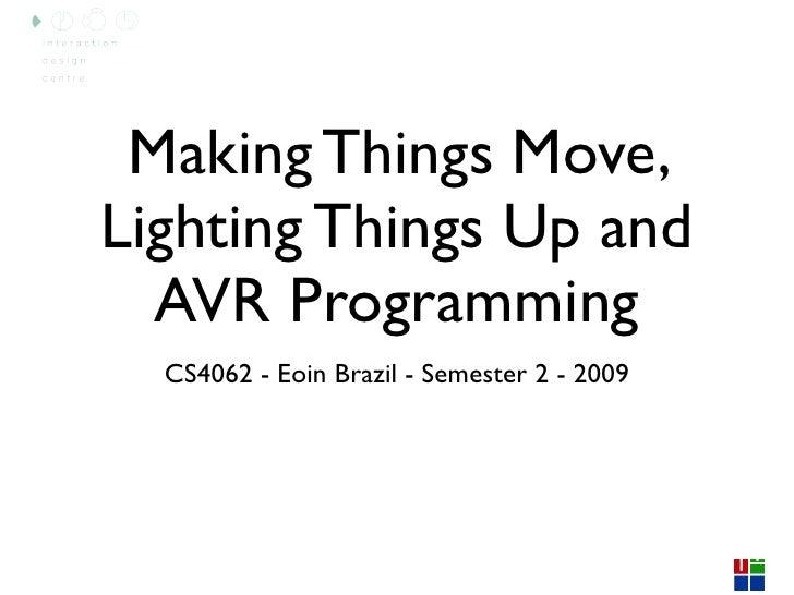 Making Things Move, Lighting Things Up and   AVR Programming   CS4062 - Eoin Brazil - Semester 2 - 2009