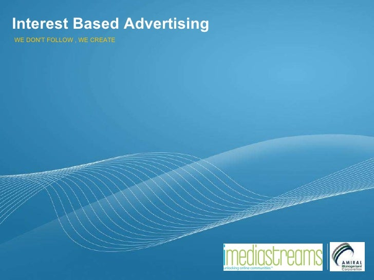Interest Based Advertising WE DON'T FOLLOW , WE CREATE