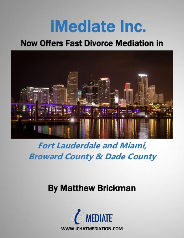 WWW.iCHATMEDIATION.COM iMediate Inc. Now Offers Fast Divorce Mediation in Fort Lauderdale and Miami, Broward County & Dade...