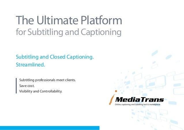 The Ultimate Platformfor Subtitling and CaptioningSubtitling and Closed Captioning.Streamlined. Subtitling professionals m...