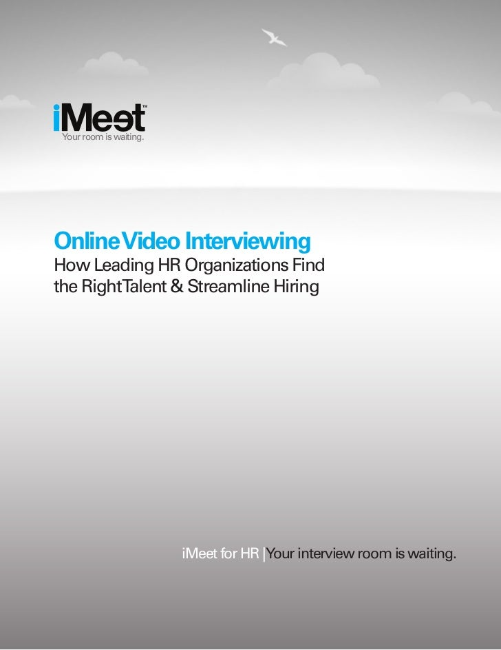 TM Your room is waiting.Online Video InterviewingHow Leading HR Organizations Findthe RightTalent & Streamline Hiring     ...