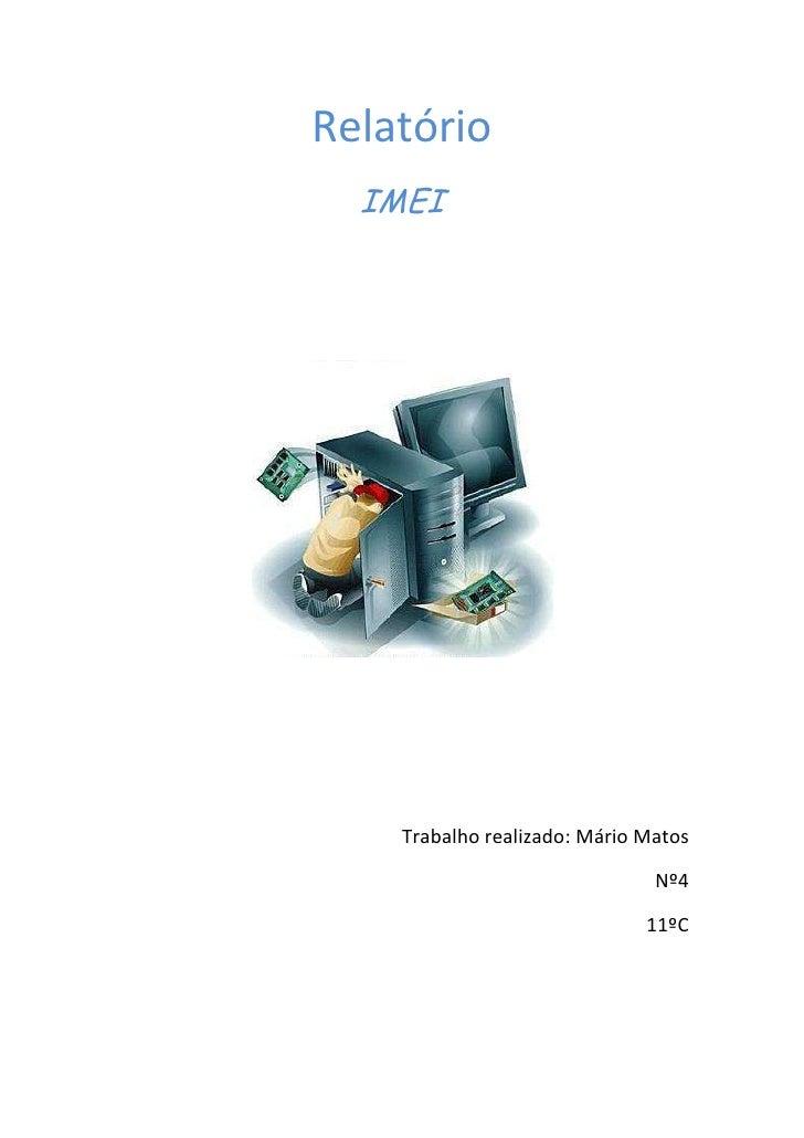 Relatório<br />IMEI<br />Trabalho realizado: Mário Matos<br />Nº4<br />11ºC<br />No âmbito da disciplina de IMEI no módulo...