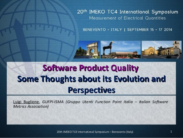 Software QualitySoftware Product Quality Some Thoughts about its Evolution and PerspectivesPerspectives  Luigi Buglione, G...