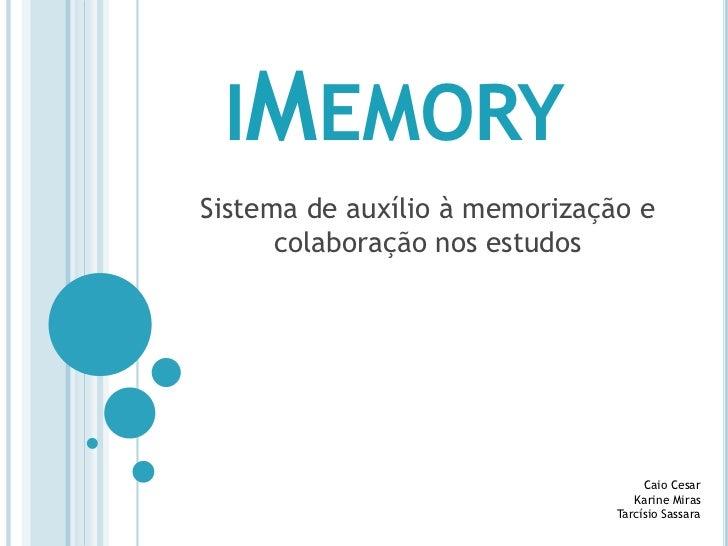 IMEMORYSistema de auxílio à memorização e      colaboração nos estudos                                    Caio Cesar      ...