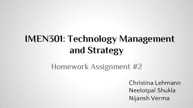 IMEN301: Technology Management and Strategy Homework Assignment #2 Christina Lehmann Neelotpal Shukla Nijansh Verma