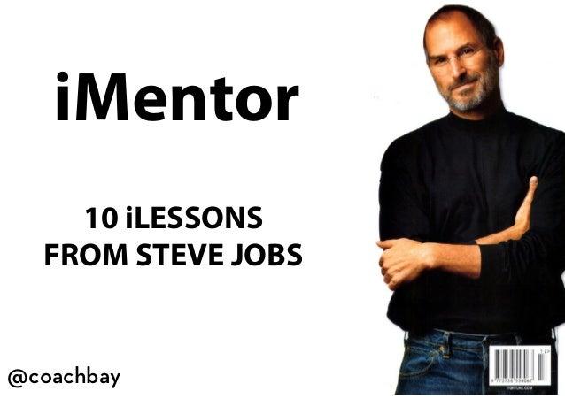 10 iLESSONSFROM STEVE JOBSiMentor@coachbay@coachbay
