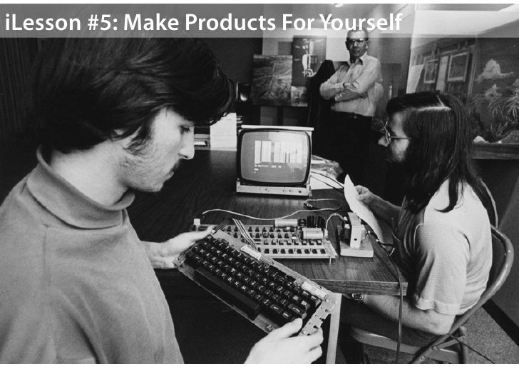 """Make Products For Yourself""""We think the Mac will sell zillions, but we didn't build theMac for anybody else. We built it f..."""