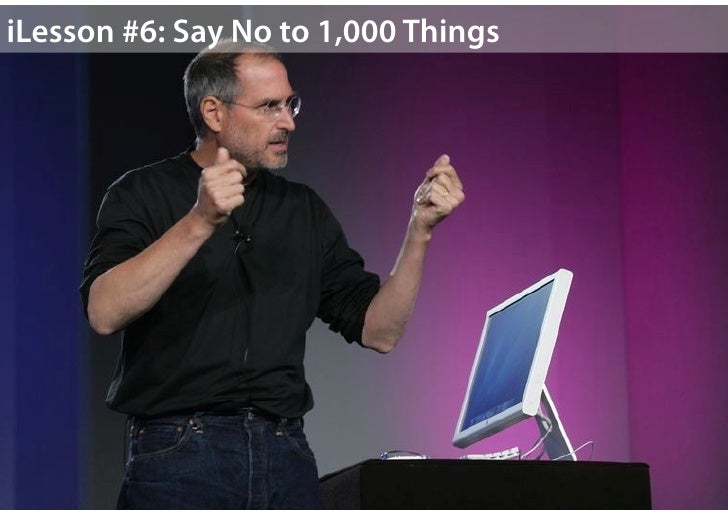 """Say No to 1,000 Things""""Its only by saying no that you can concentrate on thethings that are really important.""""            ..."""