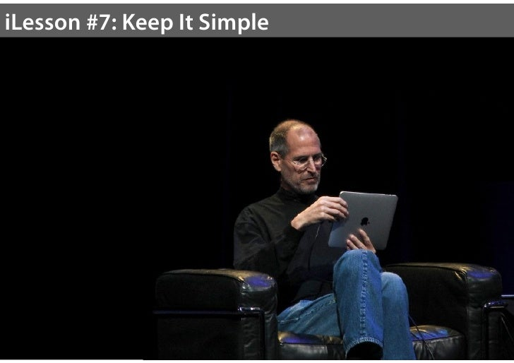 """Keep It Simple""""That's been one of my mantras - focus and simplicity.Simple can be harder than complex: You have to workhar..."""