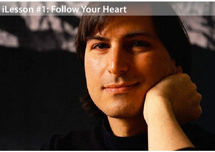 """Follow Your Heart""""Your work is going to fill a large part of your life, and theonly way to be truly satisfied is to do what ..."""