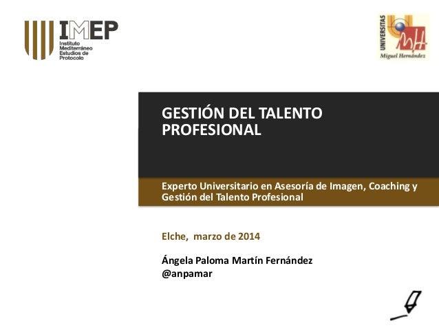 GESTIÓN DEL TALENTO PROFESIONAL Experto Universitario en Asesoría de Imagen, Coaching y Gestión del Talento Profesional El...
