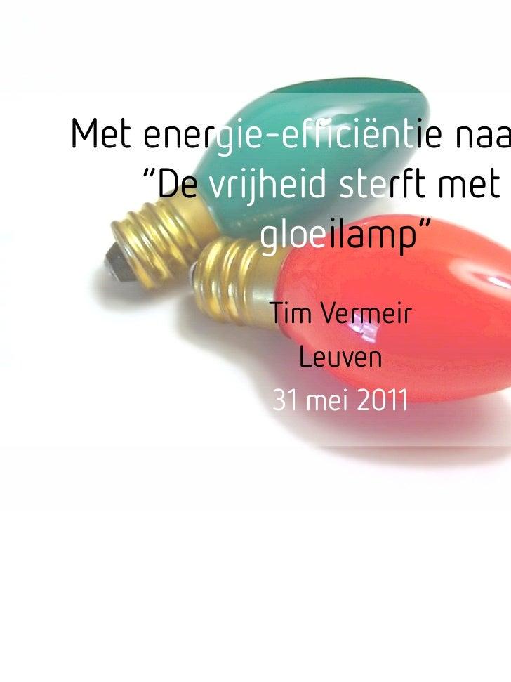"""Met energie-efficiëntie naar 2020    energie efficiëntie    """"De vrijheid sterft met de            gloeilamp""""             l..."""