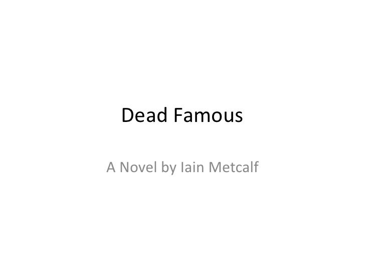 Dead FamousA Novel by Iain Metcalf