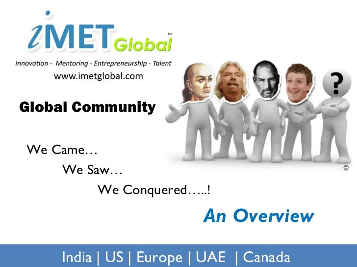 Global Community   We Came… We Saw… We Conquered…..! India | US | Europe | UAE  | Canada An Overview